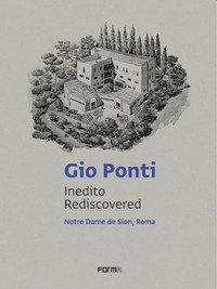 Gio Ponti. Inedito rediscovered. Notre Dame de Sion, Roma. Ediz. italiana e inglese