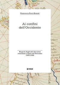 Ai confini dell'Occidente. Regesti degli atti dei notai veneziani a Tana nel Trecento (1359-1388)