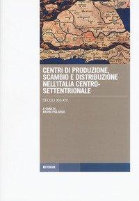 Centri di produzione, scambio e distribuzione nell'Italia centro-settentrionale. Secoli XIII-XIV