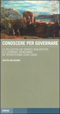 Conoscere per governare. Le relazioni dei sindaci inquisitori e il dominio veneziano in Terraferma (1542-1626)