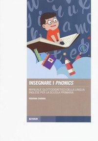 Insegnare i «phonics». Manuale glottodidattico della lingua inglese per la scuola primaria