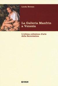 La galleria Manfrin a Venezia. L'ultima collezione d'arte della Serenissima