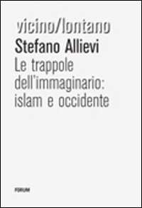 Le trappole dell'immaginario: Islam e Occidente