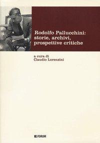 Rodolfo Pallucchini: storie, archivi, prospettive critiche