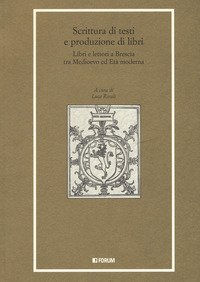 Scrittura di testi e produzione di libri. Libri e lettori a Brescia tra Medioevo ed Età moderna