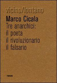 Tre anarchici. Il poeta, il rivoluzionario, il falsario