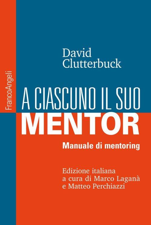 A ciascuno il suo mentor. Manuale di mentoring