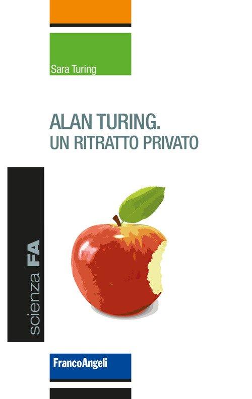 Alan Turing. Un ritratto privato