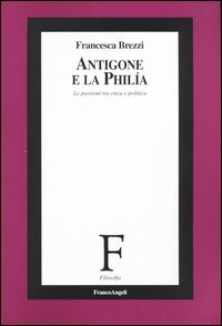 Antigone e la philía. Le passioni tra etica e politica
