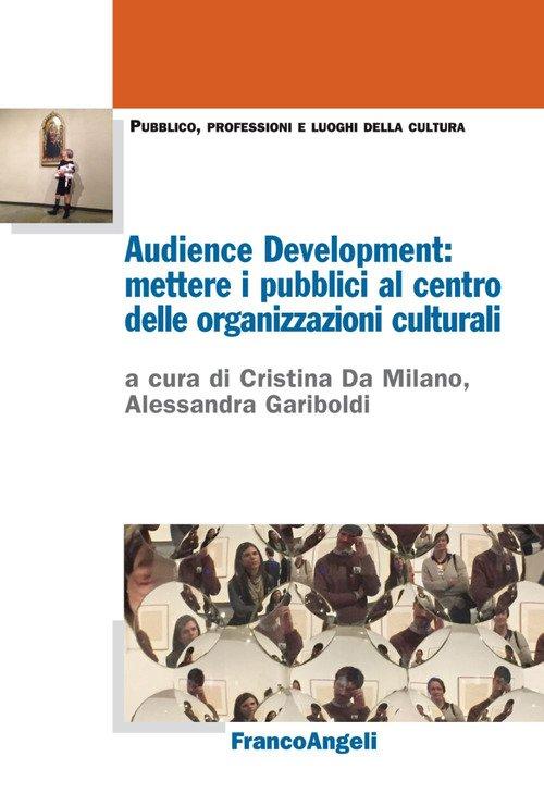 Audience Development: mettere i pubblici al centro delle organizzazioni culturali