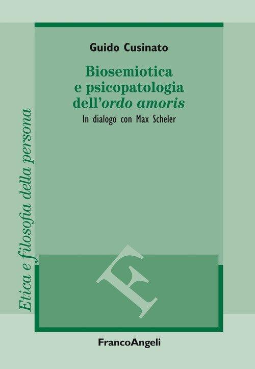 Biosemiotica e psicopatologia dell'«ordo amoris». In dialogo con Max Scheler