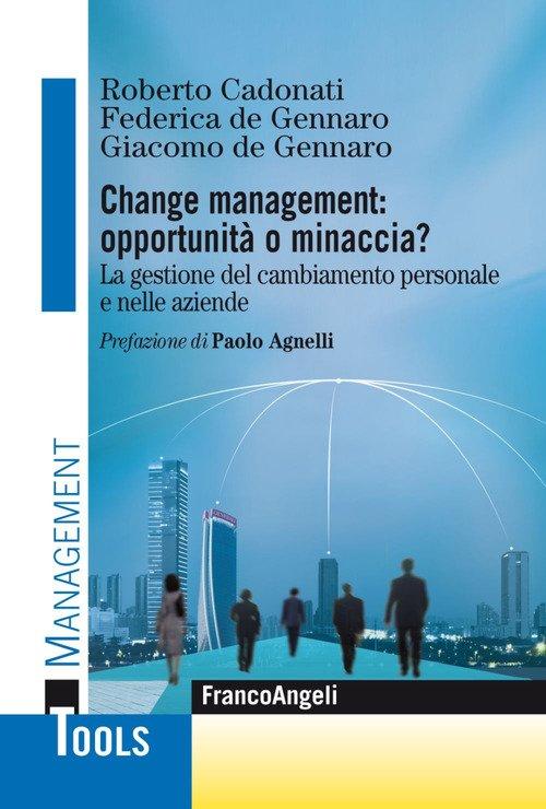 Change management: opportunità o minaccia? La gestione del cambiamento personale e nelle aziende