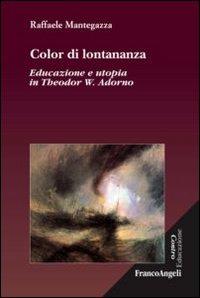 Color di lontananza. Educazione e utopia in Theodor W. Adorno