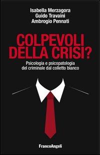 Colpevoli della crisi? Psicologia e psicopatologia del criminale dal colletto bianco