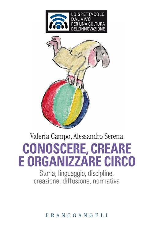 Conoscere e organizzare circo. Storia, linguaggio, discipline, creazione, diffusione, normativa
