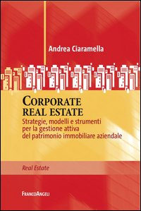 Corporate real estate. Strategie, modelli e strumenti per la gestione attiva del patrimonio immobiliare aziendale