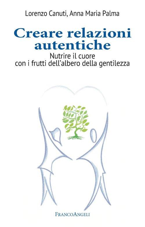 Creare relazioni autentiche. Nutrire il cuore con i frutti dell'albero della gentilezza
