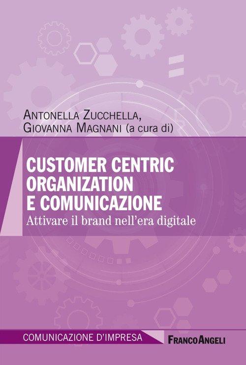 Customer centric organization e comunicazione. Attivare il brand nell'era digitale