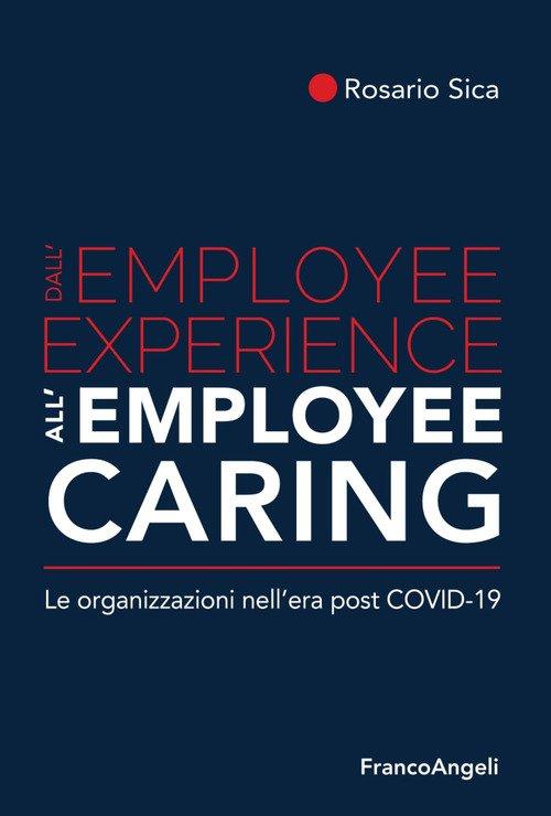 Dall'employee experience all'employee caring. Le organizzazioni nell'era post Covid-19