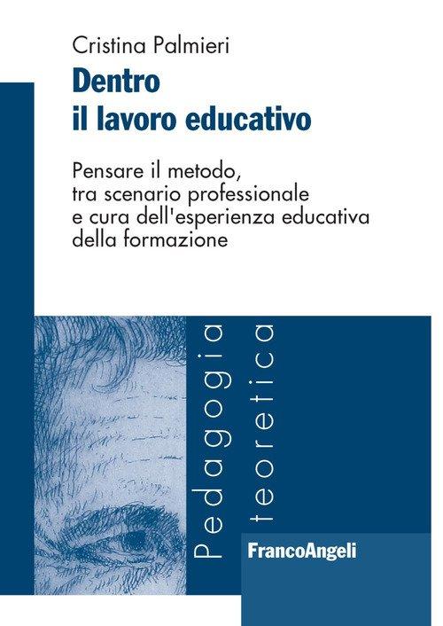 Dentro il lavoro educativo. Pensare il metodo, tra scenario professionale e cura dell'esperienza educativa della formazione