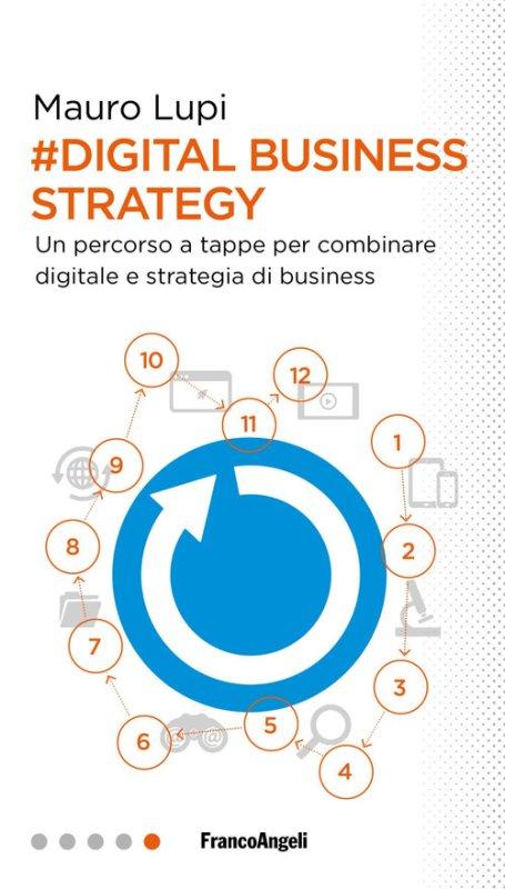 Digital business strategy. Un percorso a tappe per combinare digitale e strategia di business