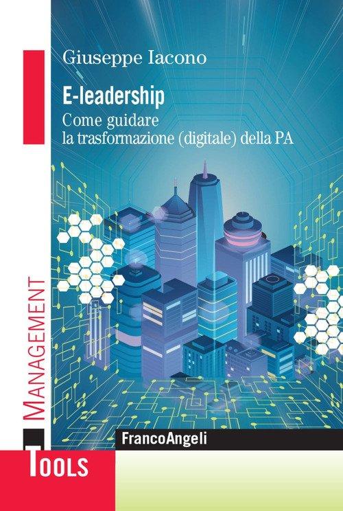 E-leadership. Come guidare la trasformazione (digitale) della PA
