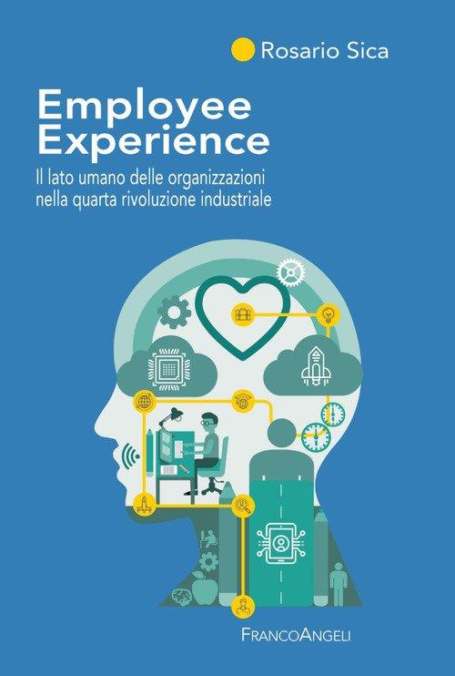 Employee Experience. Il lato umano delle organizzazioni nella quarta rivoluzione industriale