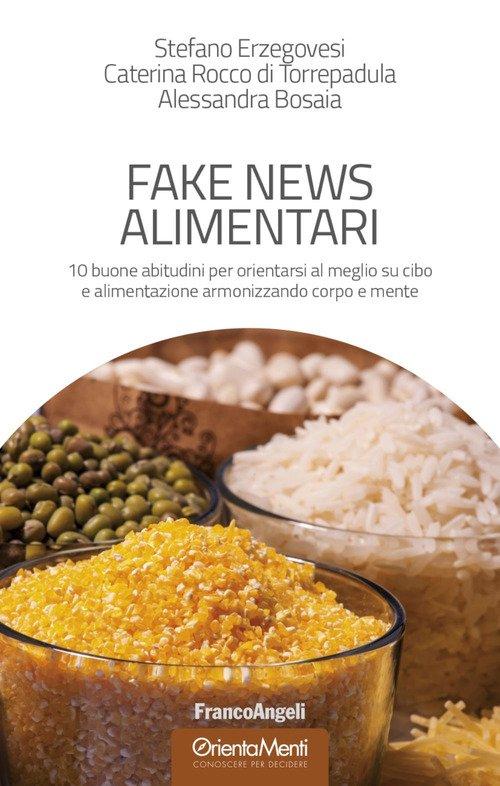 Fake news alimentari. 10 buone abitudini per orientarsi al meglio su cibo e alimentazione armonizzando corpo e mente