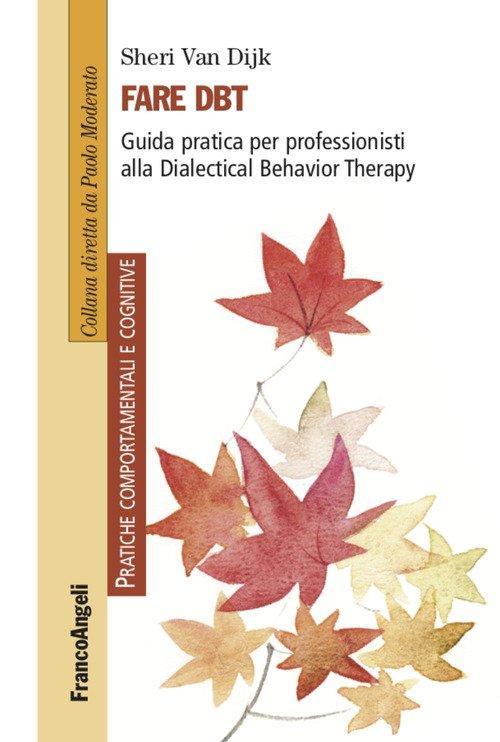 Fare DBT. Guida pratica per professionisti alla Dialectical Behavior Therapy