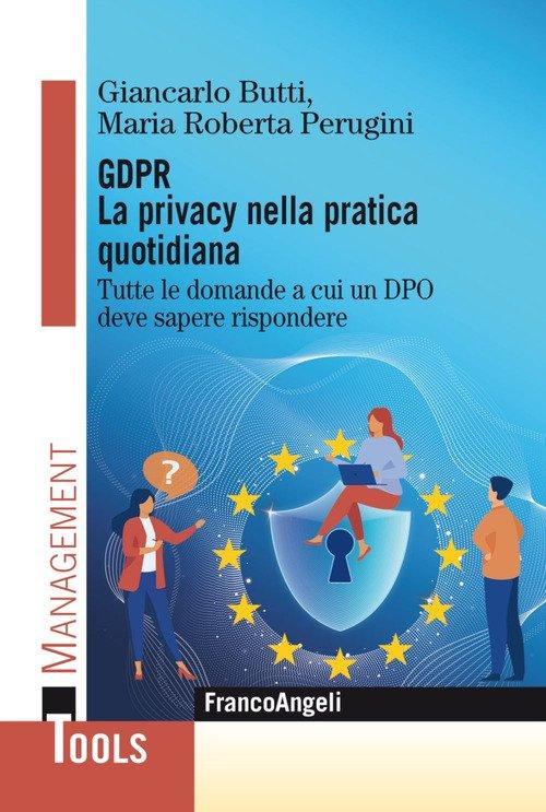 GDPR. La privacy nella pratica quotidiana. Tutte le domande a cui un DPO deve sapere rispondere