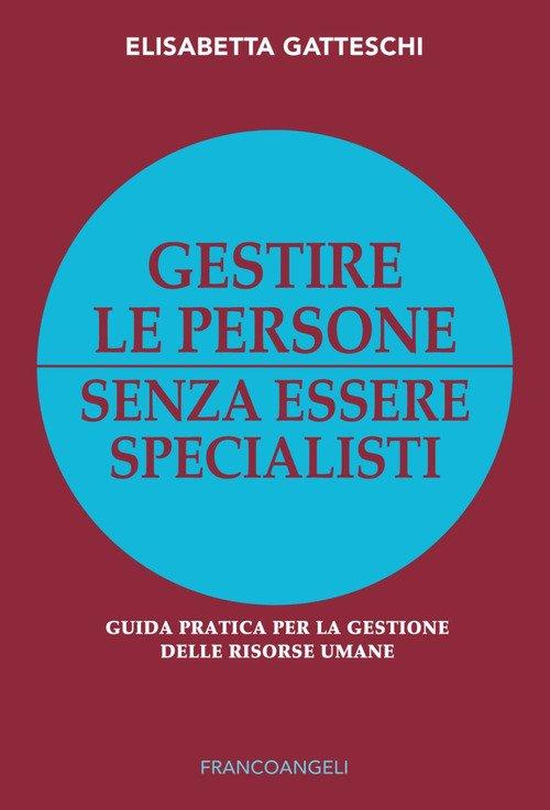 Gestire le persone senza essere specialisti. Guida pratica per la gestione delle risorse umane