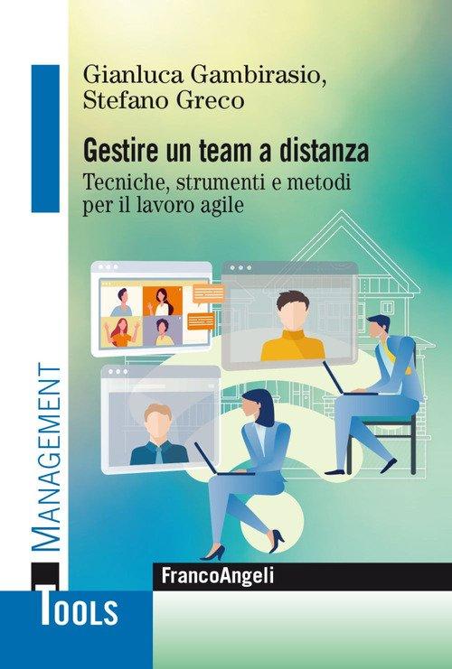 Gestire un team a distanza. Tecniche, strumenti e metodi per il lavoro agile