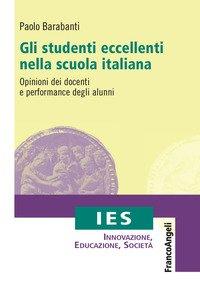 Gli studenti eccellenti nella scuola italiana. Opinioni dei docenti e performance degli alunni