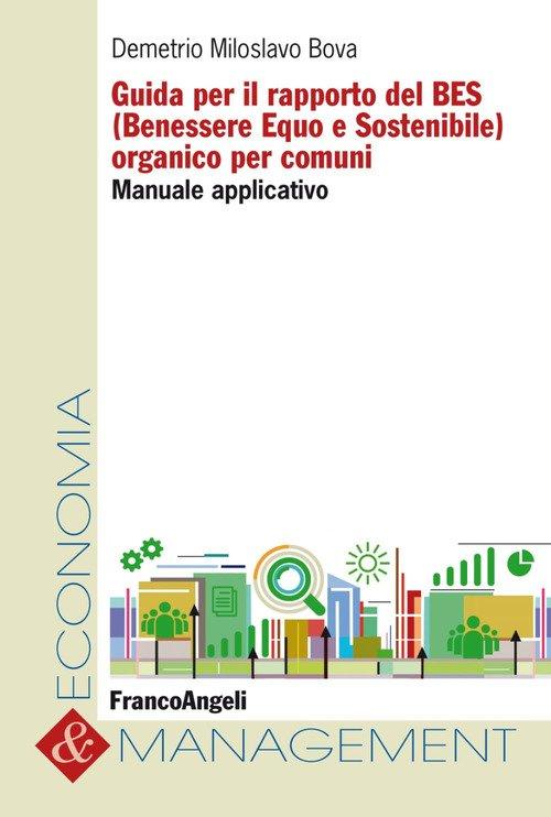 Guida per il rapporto del BES (Benessere Equo e Sostenibile) organico per comuni. Manuale applicativo