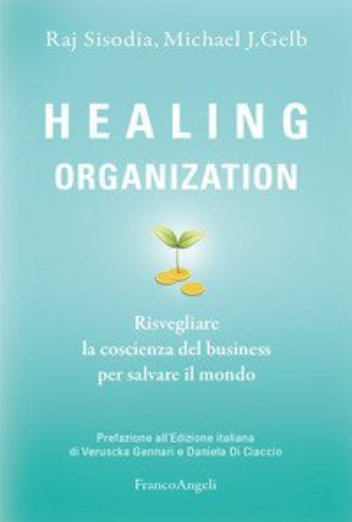 Healing organization. Risvegliare la coscienza del business per salvare il mondo