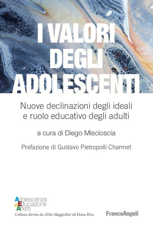 I valori degli adolescenti. Nuove declinazioni degli ideali e ruolo educativo degli adulti