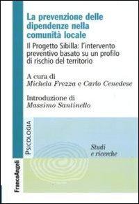 La prevenzione delle dipendenze nella comunità locale. Il Progetto Sibilla: l'intervento preventivo basato su un profilo di rischio del territorio