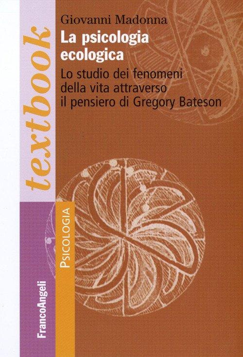 La psicologia ecologica. Lo studio dei fenomeni della vita attraverso il pensiero di Gregory Bateson