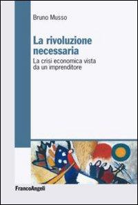 La rivoluzione necessaria. La crisi economica vista da un imprenditore