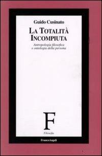La totalità incompiuta. Antropologia filosofica e ontologia della persona