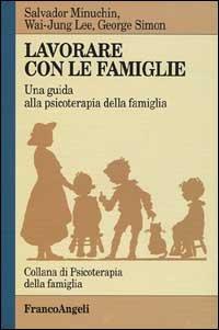 Lavorare con le famiglie. Una guida alla psicoterapia della famiglia