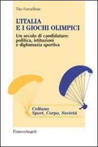 L'Italia e i giochi olimpici. Un secolo di candidature: politica, istituzioni e diplomazia sportiva