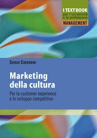 Marketing della cultura. Per la customer experience e lo sviluppo competitivo