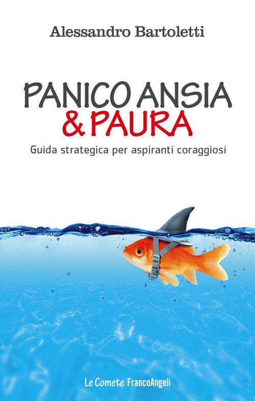 Panico, ansia & paura. Guida strategica per aspiranti coraggiosi