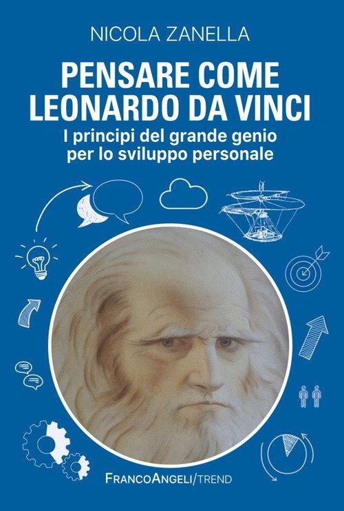 Pensare come Leonardo da Vinci. I principi del grande genio per lo sviluppo personale