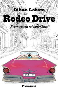 Rodeo drive. Nuove tendenze nel luxury retail