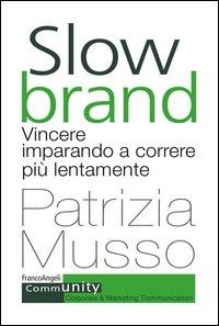 Slow brand. Vincere imparando a correre più lentamente