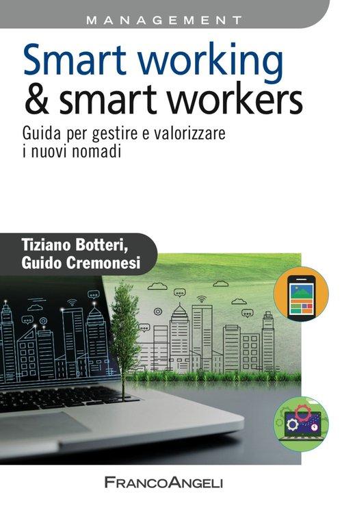 Smart working & smart workers. Guida per gestire e valorizzare i nuovi nomadi