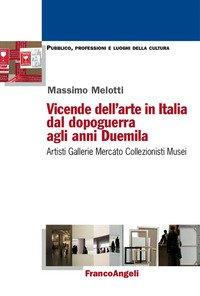 Vicende dell'arte in Italia dal dopoguerra agli anni Duemila. Artisti, gallerie, mercato, collezionisti, musei