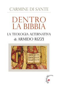 Dentro la Bibbia. La teologia alternativa di Armido Rizzi